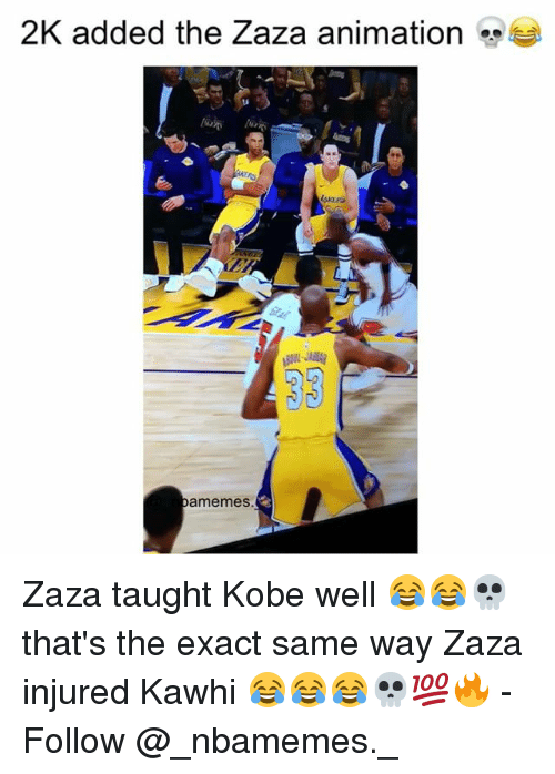 Memes, Kobe, and Animation: 2K added the Zaza animation  amemes Zaza taught Kobe well 😂😂💀 that's the exact same way Zaza injured Kawhi 😂😂😂💀💯🔥 - Follow @_nbamemes._