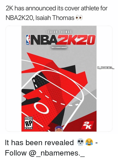 isaiah: 2K has announced its cover athlete for  NBA2K20, Isaiah Thomas  ISAIAH THOMAS  NBAZK20  THELEAGUESOURCE  G NBAMEMES  ATING PENSING  RP  ESRB It has been revealed 💀😂 - Follow @_nbamemes._