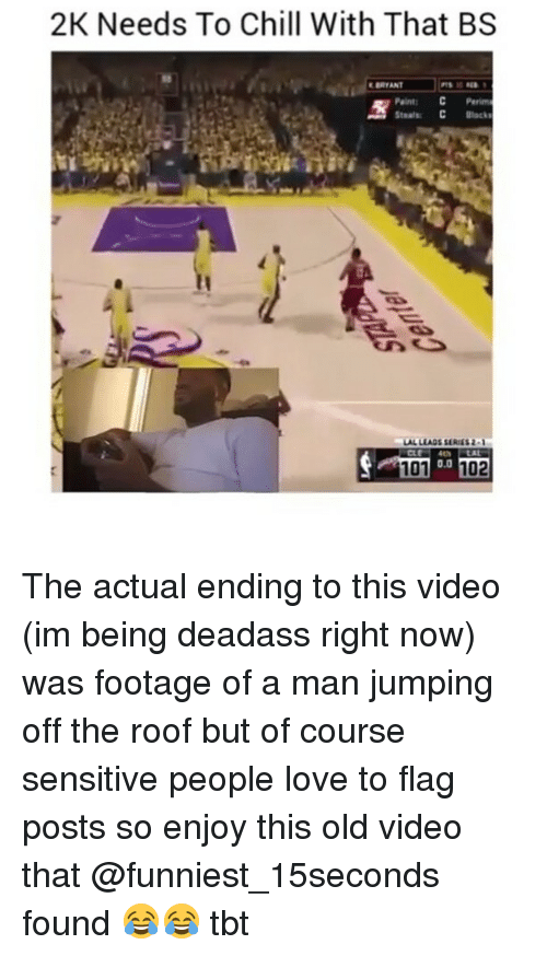 Chill, Memes, and Paintings: 2K Needs To Chill With That BS  Paint C Perim  Stsaltu C Black  0.0 The actual ending to this video (im being deadass right now) was footage of a man jumping off the roof but of course sensitive people love to flag posts so enjoy this old video that @funniest_15seconds found 😂😂 tbt
