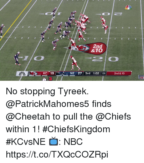 Memes, Cheetah, and Chiefs: 2nd  & 10  50 KC 19  NE27 3rd 1:02 :09  2nd & 10  3-2  2 No stopping Tyreek.  @PatrickMahomes5 finds @Cheetah to pull the @Chiefs within 1! #ChiefsKingdom #KCvsNE  📺: NBC https://t.co/TXQcCOZRpi