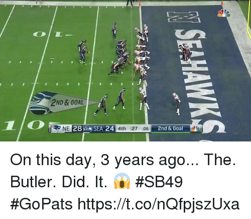 Memes, Goal, and 🤖: 2ND & GOAL  NE  4th :27 :06  2nd & Goal On this day, 3 years ago...  The. Butler. Did. It. 😱 #SB49 #GoPats https://t.co/nQfpjszUxa