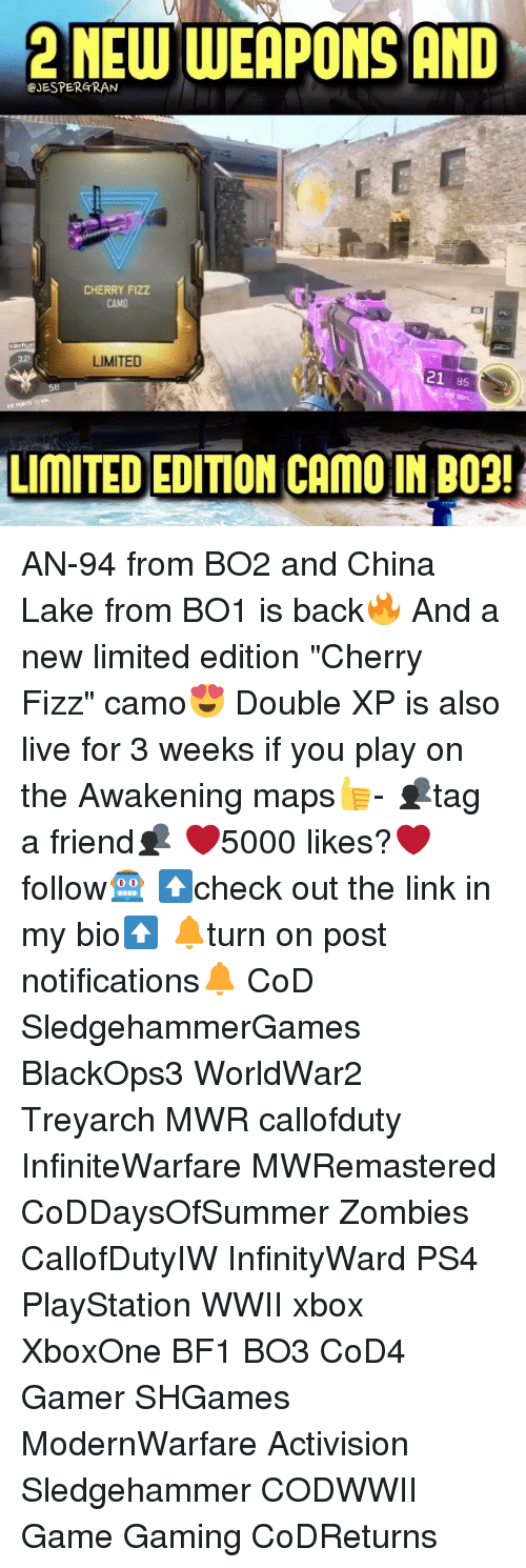 "Bf1: 2NEW WEAPONS AND  @JESPERGRAN  CHERRY FiZZ  CAMO  LIMITED  21 85  58  LIMITED EDITION CAMO IN BO2! AN-94 from BO2 and China Lake from BO1 is back🔥 And a new limited edition ""Cherry Fizz"" camo😍 Double XP is also live for 3 weeks if you play on the Awakening maps👍- 👥tag a friend👥 ❤️5000 likes?❤️ follow🤖 ⬆️check out the link in my bio⬆️ 🔔turn on post notifications🔔 CoD SledgehammerGames BlackOps3 WorldWar2 Treyarch MWR callofduty InfiniteWarfare MWRemastered CoDDaysOfSummer Zombies CallofDutyIW InfinityWard PS4 PlayStation WWII xbox XboxOne BF1 BO3 CoD4 Gamer SHGames ModernWarfare Activision Sledgehammer CODWWII Game Gaming CoDReturns"