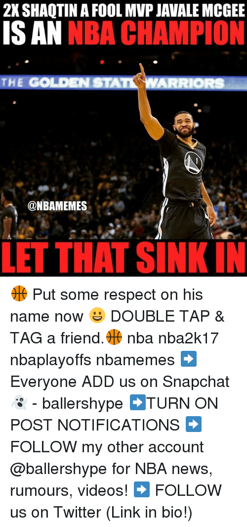 Nba, News, and Respect: 2X SHAQTIN A FOOL MVP JAWALE MCGEE  ISAN NBA CHAMPION  THE GOLD  RIORS  @NBAMEMES  LET THAT SINKIN 🏀 Put some respect on his name now 😀 DOUBLE TAP & TAG a friend.🏀 nba nba2k17 nbaplayoffs nbamemes ➡Everyone ADD us on Snapchat 👻 - ballershype ➡TURN ON POST NOTIFICATIONS ➡ FOLLOW my other account @ballershype for NBA news, rumours, videos! ➡ FOLLOW us on Twitter (Link in bio!)