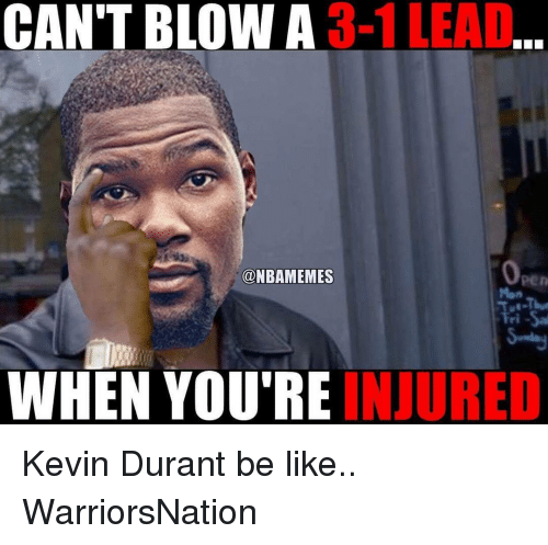 Kevin Durant, Memes, and 🤖: 3-1 LEAD  CAN'T BLOW A  @NBAMEMES  WHEN YOU'RE  INUURED Kevin Durant be like.. WarriorsNation