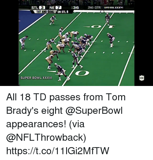 Appearances: 3  1ST AND GOAL  7  ON STL  SUPER BOWL XXXVI All 18 TD passes from Tom Brady's eight @SuperBowl appearances!  (via @NFLThrowback) https://t.co/11lGi2MfTW
