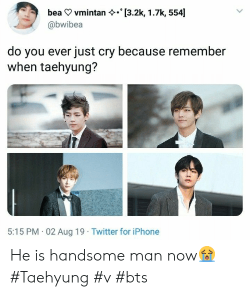 Do You Ever Just: [3.2k, 1.7k, 554]  bea vmintan  @bwibea  do you ever just cry because remember  when taehyung?  5:15 PM 02 Aug 19 Twitter for iPhone He is handsome man now😭 #Taehyung #v #bts