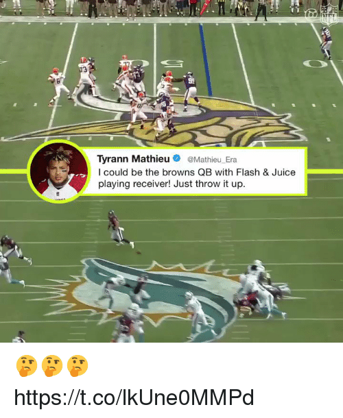 Juice, Memes, and Browns: 3  95  ai  Tyrann Mathieu@Mathieu Era  I could be the browns QB with Flash & Juice  playing receiver! Just throw it up. 🤔🤔🤔 https://t.co/lkUne0MMPd