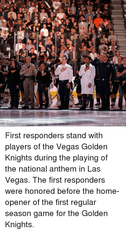 Memes, Las Vegas, and National Anthem: 3  AP Photo/John Locher First responders stand with players of the Vegas Golden Knights during the playing of the national anthem in Las Vegas. The first responders were honored before the home-opener of the first regular season game for the Golden Knights.