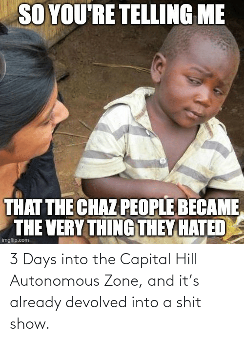 Into: 3 Days into the Capital Hill Autonomous Zone, and it's already devolved into a shit show.