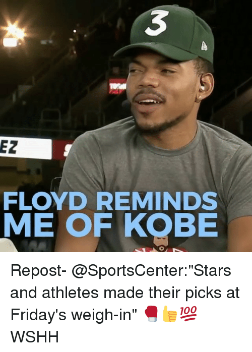 """Memes, SportsCenter, and Wshh: 3  EZ  FLOYD REMINDS  ME OF KOBE Repost- @SportsCenter:""""Stars and athletes made their picks at Friday's weigh-in"""" 🥊👍💯 WSHH"""