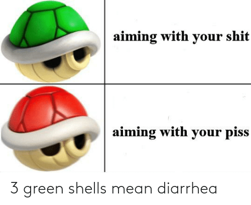 Diarrhea: 3 green shells mean diarrhea