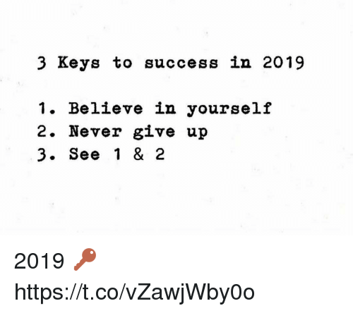 keys to success: 3 Keys to success in 2019  1. Believe in yourself  2. Never give up  3. See 1 & 2 2019 🔑 https://t.co/vZawjWby0o