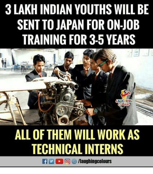 Work, Japan, and Indian: 3 LAKH INDIAN YOUTHS WILL BE  SENT TO JAPAN FOR ON-JOB  TRAINING FOR 3-5 YEARS  AUGHINO  ALL OF THEM WILL WORK AS  TECHNICAL INTERNS  R r@)矽/laughingcolours