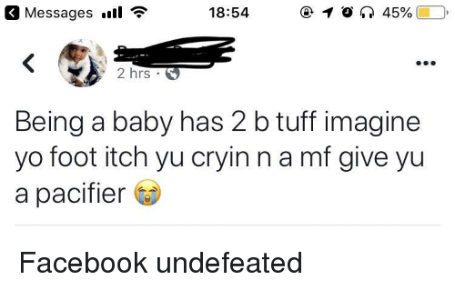 Undefeated: 3 Messages l *  18:54  2 hrs  Being a baby has 2 b tuff imagine  yo foot itch yu cryin n a mf give yu  a pacifier Facebook undefeated