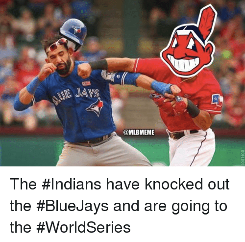 Mlb, Indian, and Bluejays: 3  NEJAYs  @MLBMEME  ROFLBOT The #Indians have knocked out the #BlueJays and are going to the #WorldSeries
