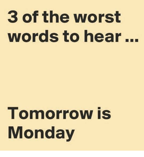 Tomorrow Is Monday: 3 of the worst  words to hear  Tomorrow is  Monday