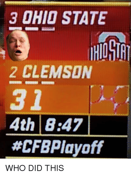 Nfl, Clemson, and States: 3 OHID STATE  2 CLEMSON  4th 8:47  WHO DID THIS