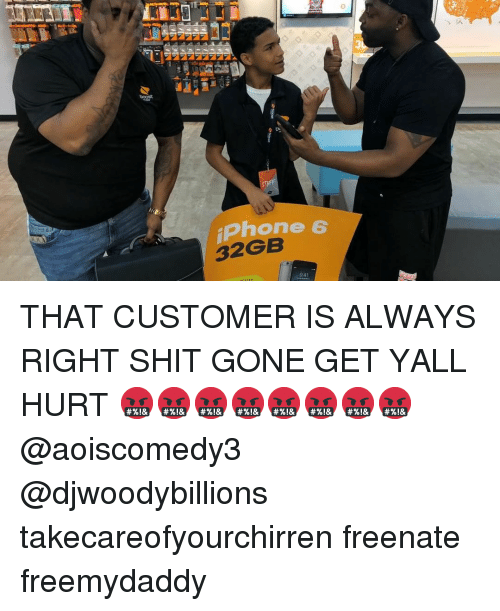 Oos: 3  OOS  iPhone 6  32GB  9:41 THAT CUSTOMER IS ALWAYS RIGHT SHIT GONE GET YALL HURT 🤬🤬🤬🤬🤬🤬🤬🤬 @aoiscomedy3 @djwoodybillions takecareofyourchirren freenate freemydaddy