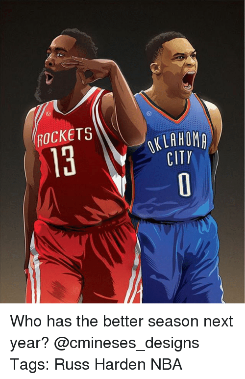 Memes, Nba, and 🤖: 3  ROCKETS  13  CITY Who has the better season next year? @cmineses_designs Tags: Russ Harden NBA