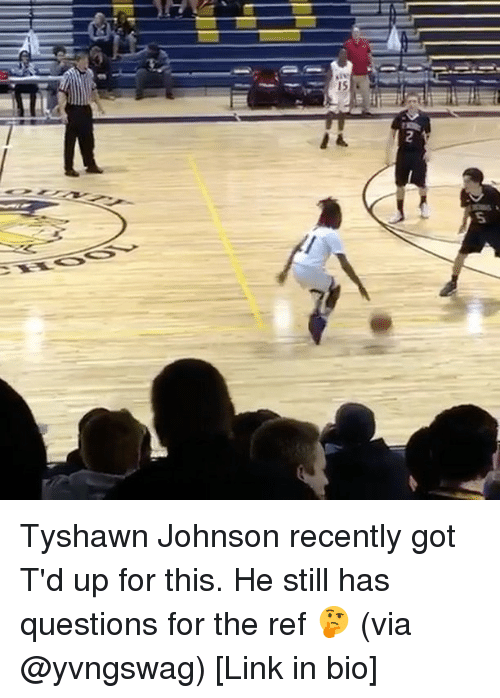 Sports, The Ref, and Links: 3  sis:  5 Tyshawn Johnson recently got T'd up for this. He still has questions for the ref 🤔 (via @yvngswag) [Link in bio]