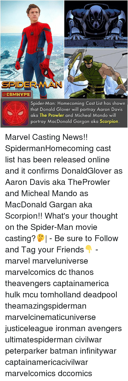 Batman, Donald Glover, and Friends:  #3  SPIDER MAN  @CBMHYPE  Spider-Man: Homecoming Cast List has shown  that Donald Glover will portray Aaron Davis  aka The Prowler and Micheal Mando will  portray MacDonald Gargan aka Scorpion. Marvel Casting News!! SpidermanHomecoming cast list has been released online and it confirms DonaldGlover as Aaron Davis aka TheProwler and Micheal Mando as MacDonald Gargan aka Scorpion!! What's your thought on the Spider-Man movie casting?🤔| - Be sure to Follow and Tag your Friends👇 - marvel marveluniverse marvelcomics dc thanos theavengers captainamerica hulk mcu tomholland deadpool theamazingspiderman marvelcinematicuniverse justiceleague ironman avengers ultimatespiderman civilwar peterparker batman infinitywar captainamericacivilwar marvelcomics dccomics