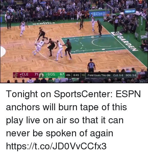 SportsCenter: 3  Store.co  SPAL  4CLE 71  2 BOS 67  4th 6:453 Field Goals This Qtr CLE: 5-6 BOS: 3-6 Tonight on SportsCenter: ESPN anchors will burn tape of this play live on air so that it can never be spoken of again https://t.co/JD0VvCCfx3