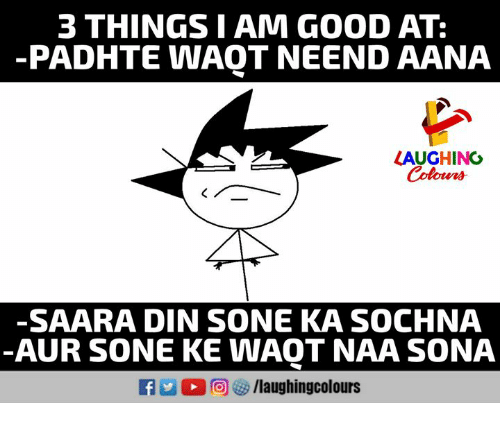 Good, Indianpeoplefacebook, and Sona: 3 THINGS I AM GOOD AT:  PADHTE WAQT NEEND AANA  LAUGHING  Colours  -SAARA DIN SONE KA SOCHNA  AUR SONE KE WAOT NAA SONA  a 2回心/laughingcolours