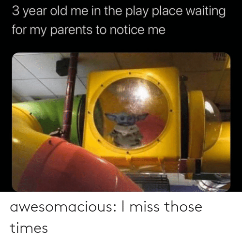 notice me: 3 year old me in the play place waiting  for my parents to notice me  MUVIE  TRILL awesomacious:  I miss those times