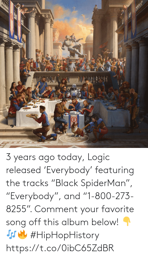 "comment: 3 years ago today, Logic released 'Everybody' featuring the tracks ""Black SpiderMan"", ""Everybody"", and ""1-800-273-8255"". Comment your favorite song off this album below! 👇🎶🔥 #HipHopHistory https://t.co/0ibC65ZdBR"