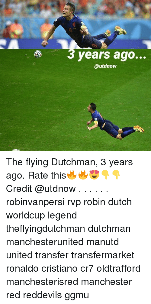 Dutches: 3 years ago...  @utdnow The flying Dutchman, 3 years ago. Rate this🔥🔥😍👇👇 Credit @utdnow . . . . . . robinvanpersi rvp robin dutch worldcup legend theflyingdutchman dutchman manchesterunited manutd united transfer transfermarket ronaldo cristiano cr7 oldtrafford manchesterisred manchester red reddevils ggmu
