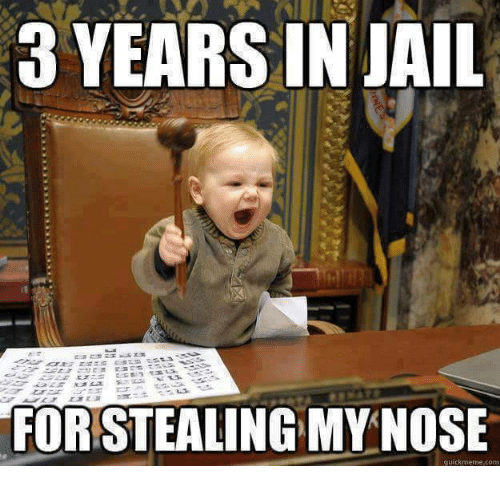memes: 3 YEARS IN JAIL  FOR STEALING MY NOSE  quickmeme.com