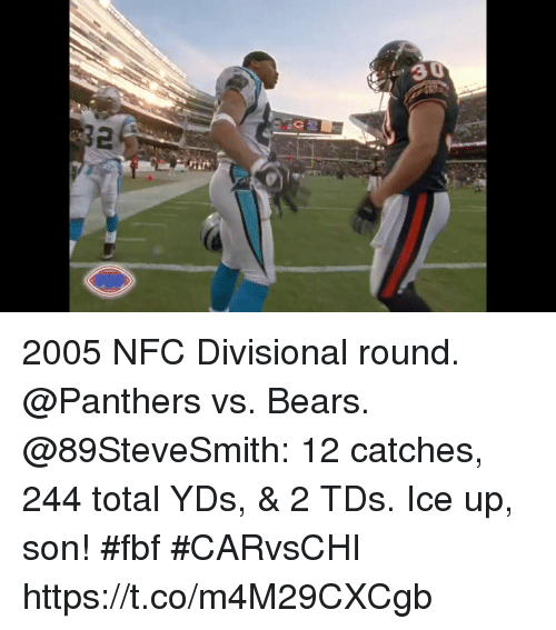 Memes, Bears, and Panthers: 30  2 2005 NFC Divisional round. @Panthers vs. Bears.  @89SteveSmith: 12 catches, 244 total YDs, & 2 TDs. Ice up, son! #fbf #CARvsCHI https://t.co/m4M29CXCgb