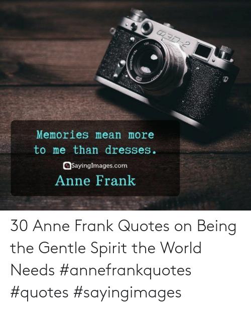 anne: 30 Anne Frank Quotes on Being the Gentle Spirit the World Needs #annefrankquotes #quotes #sayingimages