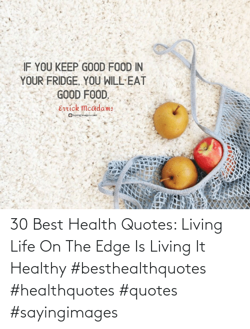 On The Edge: 30 Best Health Quotes: Living Life On The Edge Is Living It Healthy #besthealthquotes #healthquotes #quotes #sayingimages