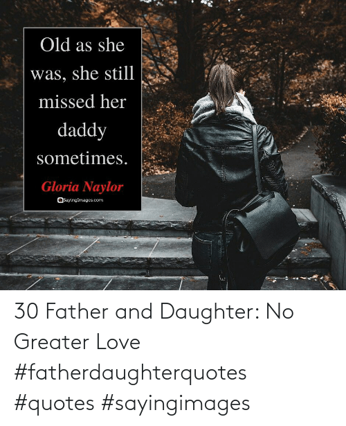 Sayingimages: 30 Father and Daughter: No Greater Love #fatherdaughterquotes #quotes #sayingimages
