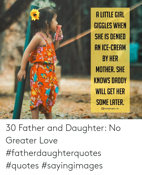 Quotes: 30 Father and Daughter: No Greater Love #fatherdaughterquotes #quotes #sayingimages
