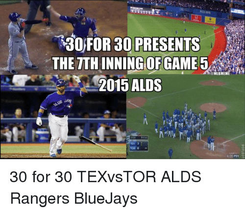 Memes, Rangers, and 30 for 30: 30 FOR 30 PRESENTS  THE TTH INNING OF GAME  5  TMUBMEME  2015 ALDS  TEX 3 30 for 30 TEXvsTOR ALDS Rangers BlueJays