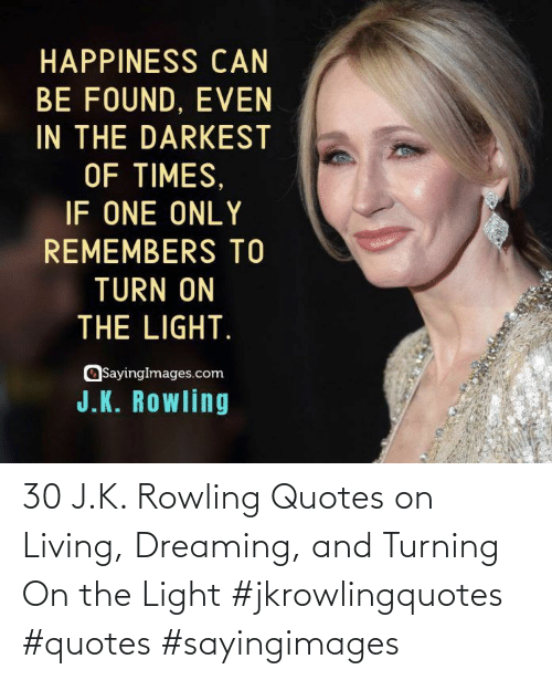 Living: 30 J.K. Rowling Quotes on Living, Dreaming, and Turning On the Light #jkrowlingquotes #quotes #sayingimages