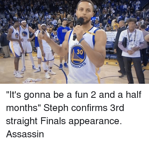 "Basketball, Finals, and Golden State Warriors: 30  m0Rg ""It's gonna be a fun 2 and a half months"" Steph confirms 3rd straight Finals appearance. Assassin"