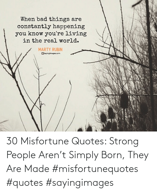 Quotes, Strong, and They: 30 Misfortune Quotes: Strong People Aren't Simply Born, They Are Made #misfortunequotes #quotes #sayingimages