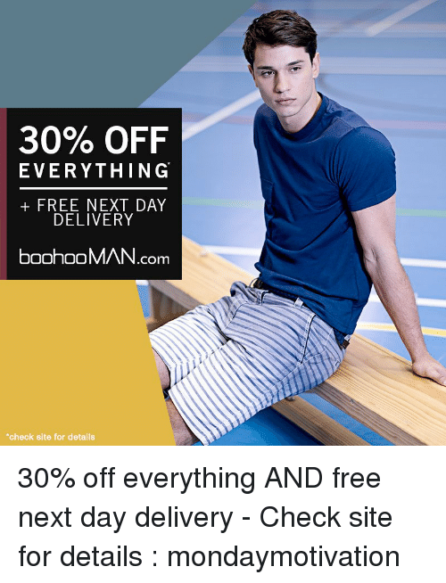"""Memes, 🤖, and Delivery: 30% OFF  EVERYTHING  FREE NEXT DAY  DELIVERY  boohooMAN.com  """"check site for details 30% off everything AND free next day delivery - Check site for details : mondaymotivation"""