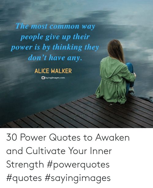 strength: 30 Power Quotes to Awaken and Cultivate Your Inner Strength #powerquotes #quotes #sayingimages