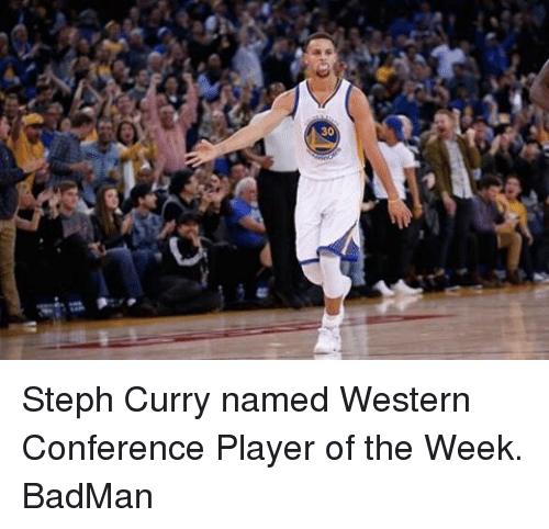 Badman, Basketball, and Golden State Warriors: 30 Steph Curry named Western Conference Player of the Week. BadMan
