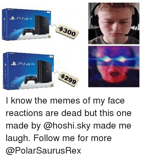 Memes, 🤖, and Sky: $300  ,/-$299 I know the memes of my face reactions are dead but this one made by @hoshi.sky made me laugh. Follow me for more @PolarSaurusRex