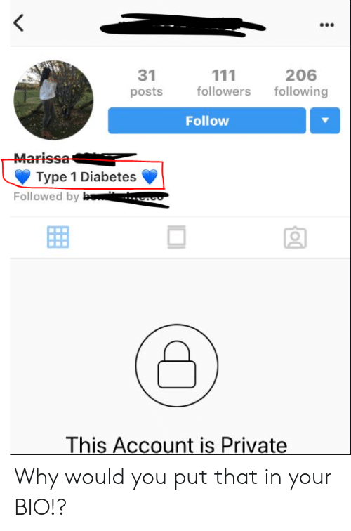 Type-1 Diabetes: 31  111  206  following  followers  posts  Follow  -Marissa  Type 1 Diabetes  Followed by b  This Account is Private Why would you put that in your BIO!?