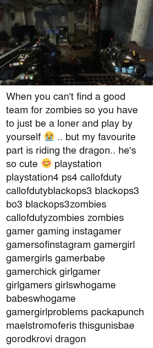 Callofdutyzombies: 315間! When you can't find a good team for zombies so you have to just be a loner and play by yourself 😭 .. but my favourite part is riding the dragon.. he's so cute 😊 playstation playstation4 ps4 callofduty callofdutyblackops3 blackops3 bo3 blackops3zombies callofdutyzombies zombies gamer gaming instagamer gamersofinstagram gamergirl gamergirls gamerbabe gamerchick girlgamer girlgamers girlswhogame babeswhogame gamergirlproblems packapunch maelstromoferis thisgunisbae gorodkrovi dragon