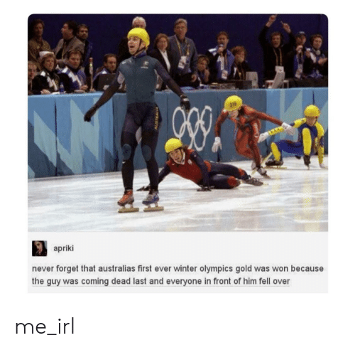 winter olympics: 319  apriki  never forget that australias first ever winter olympics gold was won because  the guy was coming dead last and everyone in front of him fell over me_irl