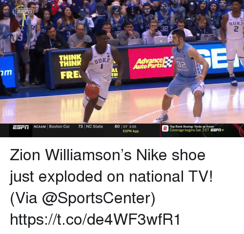 Boxing: 32  2  3  THINK  THINK  OBTH  Advance  AutoParts 3  DUKE  OLNE  FRE  ESF  NCAAM Boston Col 73 NC State 80 OT 3:05  Top Rank Boxing: Yarde ys Amar  Coverage begins Sat.3 ET ESrin  ESPN App Zion Williamson's Nike shoe just exploded on national TV!   (Via @SportsCenter)  https://t.co/de4WF3wfR1