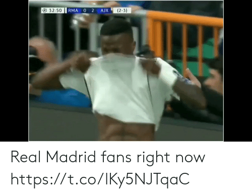 madrid: 32:50  0 2  (2-3)  RMA  AJX Real Madrid fans right now  https://t.co/lKy5NJTqaC