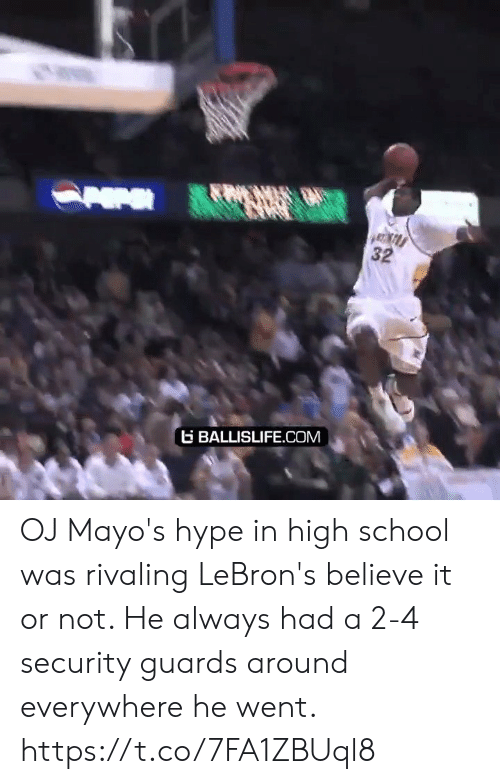 Believe It: 32  BALLISLIFE.COM OJ Mayo's hype in high school was rivaling LeBron's believe it or not. He always had a 2-4 security guards around everywhere he went. https://t.co/7FA1ZBUql8